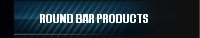ROUND BAR PRODUCTS